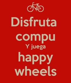 Poster: Disfruta  compu Y juega happy wheels