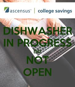 Poster: DISHWASHER IN PROGRESS DO NOT OPEN