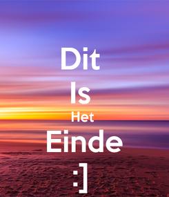 Poster: Dit  Is  Het  Einde :]