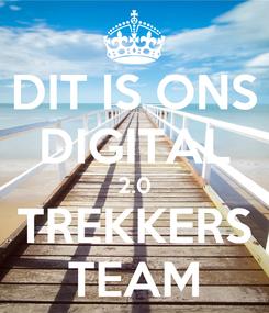 Poster: DIT IS ONS DIGITAL 2.0 TREKKERS TEAM