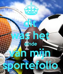 Poster: dit  was het  einde  van mijn  sportefolio