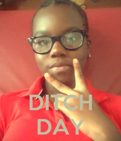 Poster:    DITCH DAY