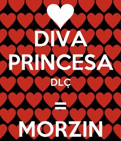 Poster: DIVA PRINCESA DLÇ = MORZIN