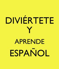 Poster: DIVIÉRTETE Y APRENDE ESPAÑOL