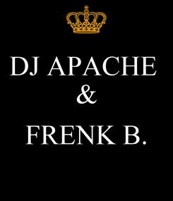 Poster: DJ APACHE  &  FRENK B.