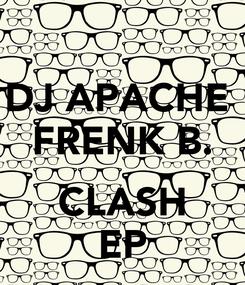 Poster: DJ APACHE  FRENK B.  CLASH EP