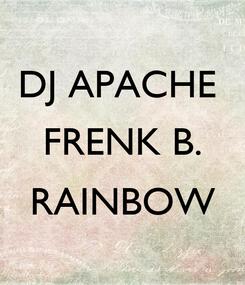 Poster: DJ APACHE  FRENK B.  RAINBOW