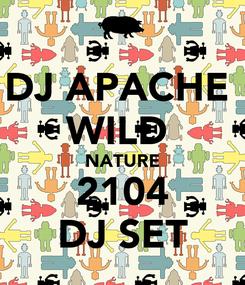 Poster: DJ APACHE  WILD  NATURE 2104 DJ SET
