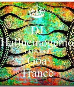 Poster: DJ Hallucinogenio Old School Goa Trance