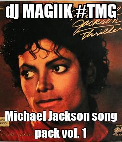 Poster: dj MAGiiK #TMG Michael Jackson song pack vol. 1