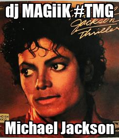 Poster: dj MAGiiK #TMG Michael Jackson