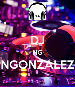 Poster:  DJ NG NGONZALEZ