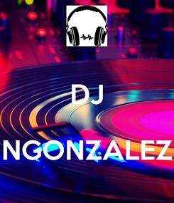 Poster:  DJ   NGONZALEZ