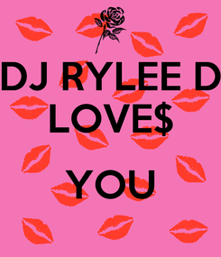 Poster: DJ RYLEE D LOVE$  YOU