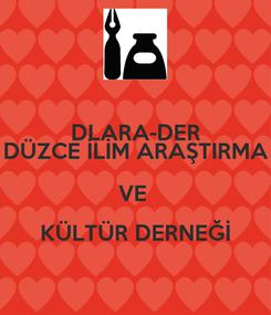 Poster: DLARA-DER DÜZCE İLİM ARAŞTIRMA VE  KÜLTÜR DERNEĞİ