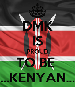 Poster: DMK IS PROUD TO BE  ....KENYAN....
