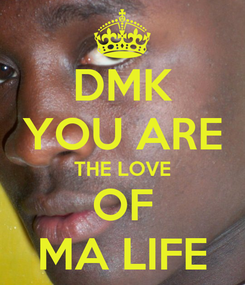 Poster: DMK YOU ARE THE LOVE OF MA LIFE