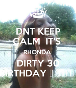 Poster: DNT KEEP CALM  IT'S  RHONDA  DIRTY 30 BIRTHDAY 🎂 🎈 🎂 🎈