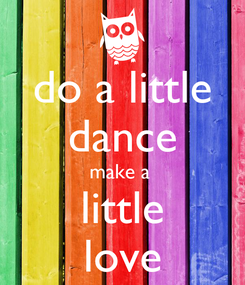 Poster: do a little dance make a  little love
