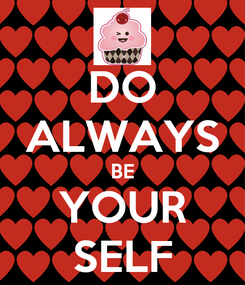 Poster: DO ALWAYS BE YOUR SELF