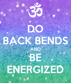 Poster: DO BACK BENDS AND BE ENERGIZED