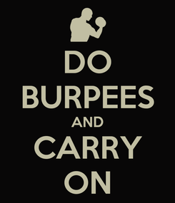 Poster: DO BURPEES AND CARRY ON