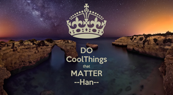 Poster: DO CoolThings that MATTER --Han--