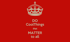 Poster: DO CoolThings that MATTER to all