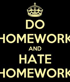 Poster: DO HOMEWORK AND HATE HOMEWORK