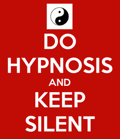 Poster: DO HYPNOSIS AND KEEP SILENT