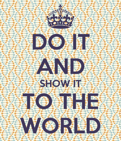 Poster: DO IT AND SHOW IT TO THE WORLD
