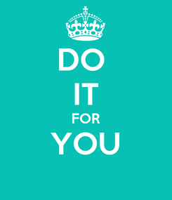 Poster: DO  IT FOR YOU