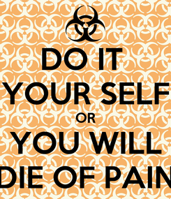 Poster: DO IT  YOUR SELF OR YOU WILL DIE OF PAIN