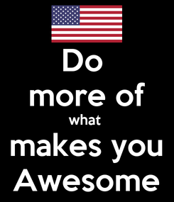 Poster: Do  more of what  makes you Awesome