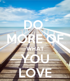 Poster: DO  MORE OF WHAT YOU LOVE