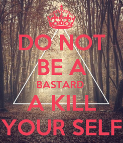 Poster: DO NOT BE A BASTARD  A KILL  YOUR SELF