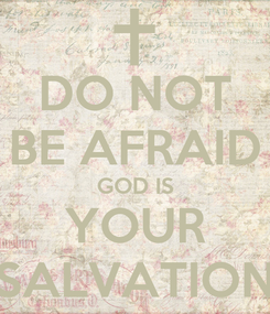 Poster: DO NOT BE AFRAID GOD IS YOUR SALVATION