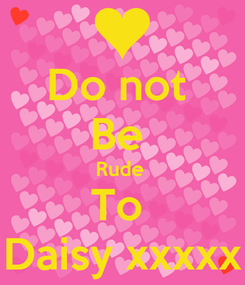 Poster: Do not  Be  Rude  To  Daisy xxxxx