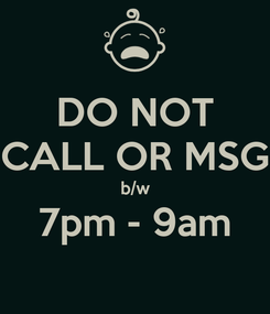 Poster: DO NOT CALL OR MSG b/w 7pm - 9am