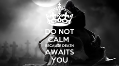 Poster: DO NOT CALM  BECAUSE DEATH AWAITS YOU