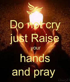 Poster: Do not cry just Raise  your hands and pray