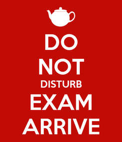 Poster: DO NOT DISTURB EXAM ARRIVE
