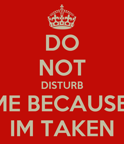 Poster: DO NOT DISTURB ME BECAUSE  IM TAKEN