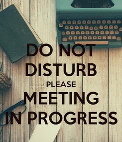 Poster: DO NOT DISTURB PLEASE MEETING IN PROGRESS