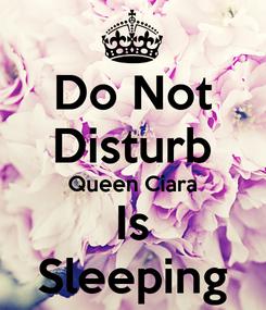 Poster: Do Not Disturb Queen Ciara Is Sleeping