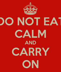 Poster: DO NOT EAT CALM AND CARRY ON