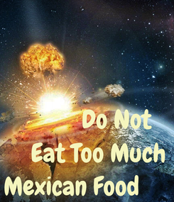 Poster:             Do Not     Eat Too Much Mexican Food