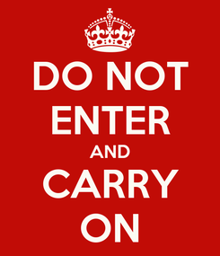 Poster: DO NOT ENTER AND CARRY ON
