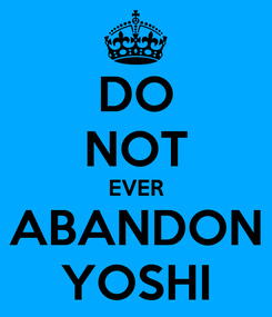 Poster: DO NOT EVER ABANDON YOSHI