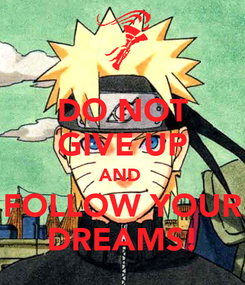 Poster: DO NOT GIVE UP AND  FOLLOW YOUR DREAMS!